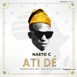 Ati Dé (Prod. Maleek Berry) by Naeto C