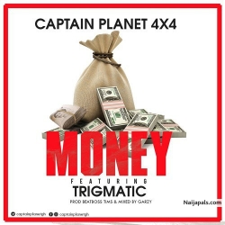 Captain Planet (4×4) Ft. Trigmatic – by Money