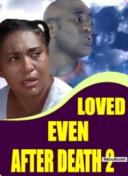 LOVED EVEN AFTER DEATH 2