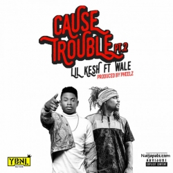Cause Trouble (Part 2) by Lil Kesh  ft. Wale