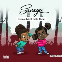 Savage by Deena Ade Ft. Bella Alubo