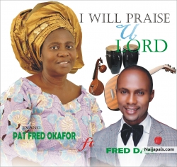 I Will Praise U Lord by Evang Pat Fred Okafor Ft Fred Dan