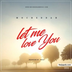 Let Me Love You by Mocheddah