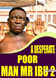 A DESPERATE POOR MAN MR IBU 2