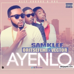 Ayenlo (Remix) by SamKlef ft ORITSEFEMI & VECTOR