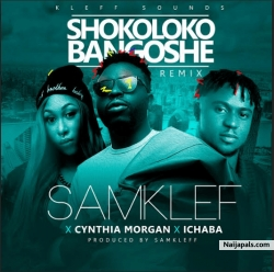 Shokoloko Bagoshe (Remix) by Samklef Ft. Ichaba & Cynthia Morgan