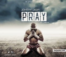 Pray by Johnny Jeda ft LordX