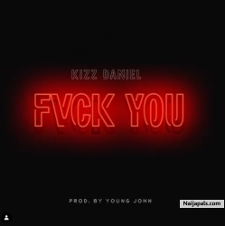 Fvck You (Prod. Young John) by Kizz Daniel