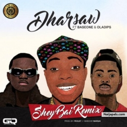 Shey Bai (Remix) by Dharsaw ft. Baseone & Oladips