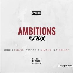 Ambitions (Remix) by Tweezy ft. Khuli Chana x Ice Prince x Victoria Kimani