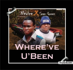 Where' ve u been by Newice Ft Sean Green