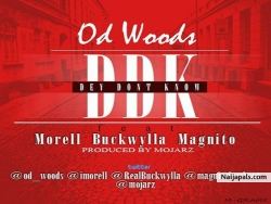 Dey Don't Know by OD Woods Ft. Morell, Buckwyla & Magnito