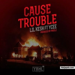 Cause Trouble by Lil Kesh + Ycee