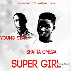 Shatta Omega Ft Young Star by Super Girl (prod by Kwamebeatz)