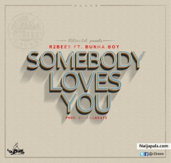 Somebody Loves You by R2Bees Ft. Burna Boy