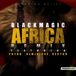 Africa Remix by BlackMagic ft. Phyno, Reminisce & Vector