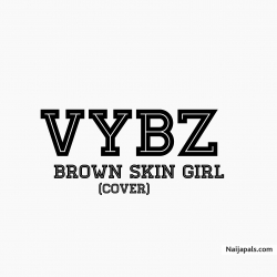 Brown Skin Girl (Cover) by VYBZ