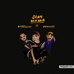 Slay Mama by DJ Xclusive x Reminisce