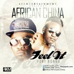 Feel It by African China Ft. konga