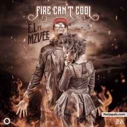Fire Can't Cool by E.L ft. MzVee