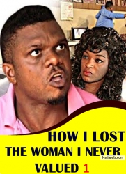HOW I LOST THE WOMAN I NEVER VALUED 1