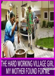 THE HARD WORKING VILLAGE GIRL  MY MOTHER FOUND FOR ME