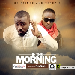 In The Morning by Ice Prince ft. Terry G