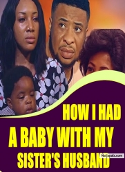 HOW I HAD A BABY WITH MY SISTERS HUSBAND