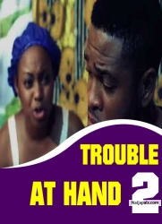 TROUBLE AT HAND 2