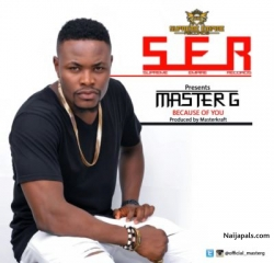 Because of You by Master G  (Prod. by Masterkraft)