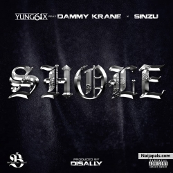 Shole by Yung6ix Ft. Dammy Krane & Sinzu