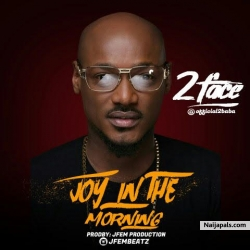 Joy In The Morning (Freestyle) by 2Baba (2 Face)