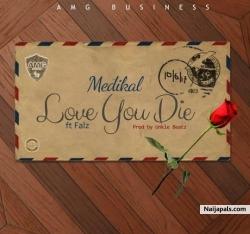 Love You Die by Medikal Ft. Falz