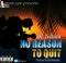 NO REASON 2 QUIT