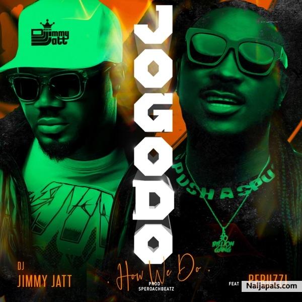 DJ Jimmy Jatt ft  Peruzzi - Jogodo | Naija Songs // Naijapals