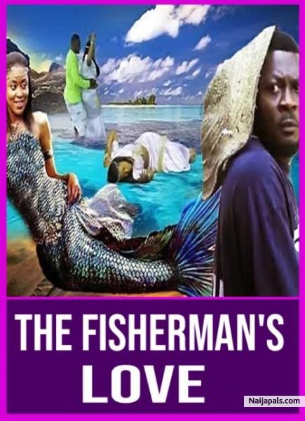 THE FISHERMAN'S LOVE / Nigerian movie - Naijapals