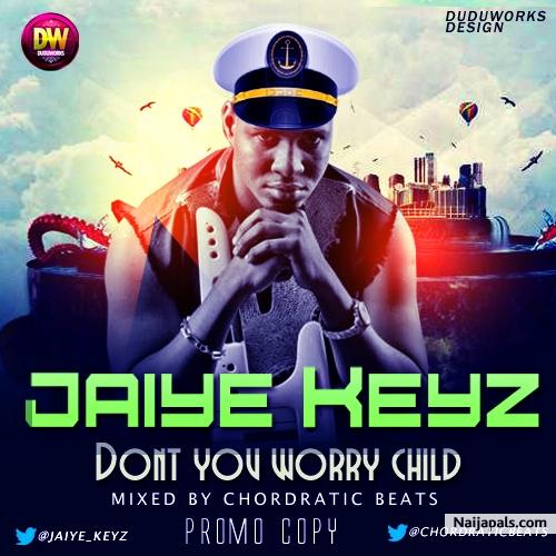 Dont Worry Lyrics Song Download: Jaiye Keyz // Nigerian Music Download
