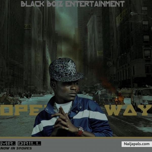 MR DRILL - open my way by mrdrill   Naija Songs // Naijapals