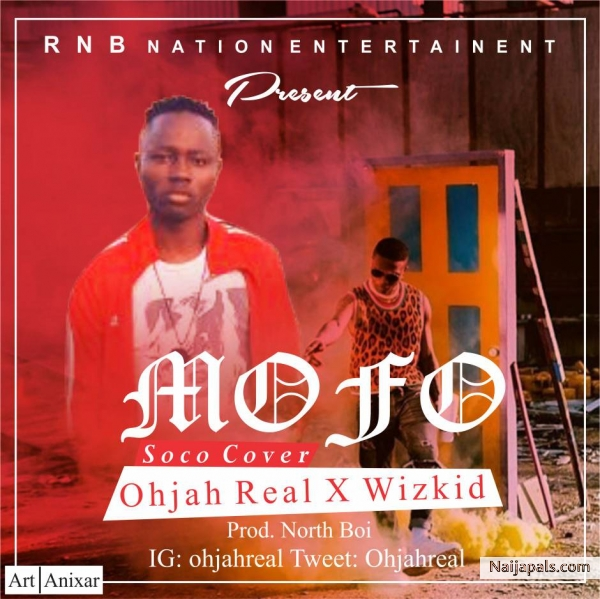 Download Ohjah Real X Wizkid - Mofo (Soco Cover) By Ohjah