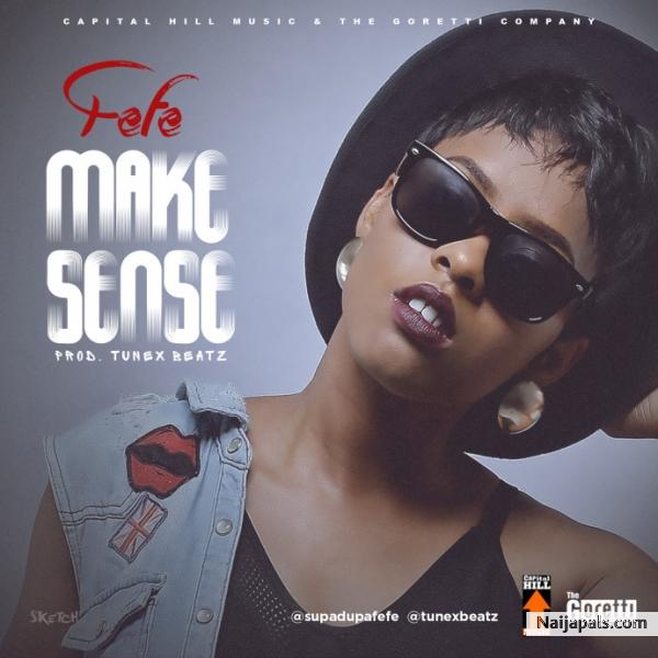 Download Make Sense By Fefe + Lyrics // Naija Music