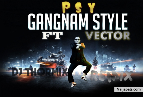 Download GANGNAM STYLE REMIX By PSY FT VECTOR + Lyrics