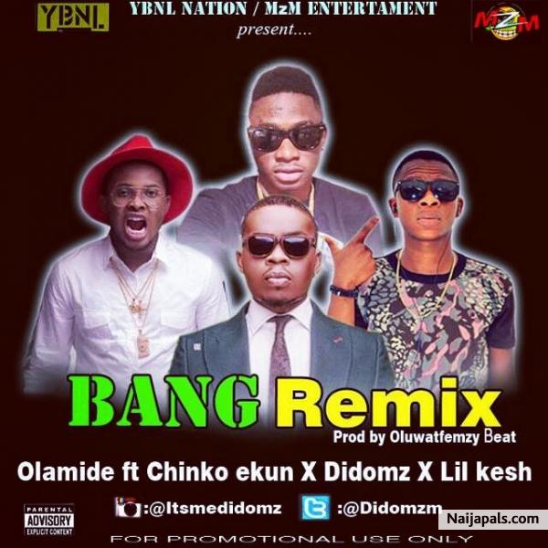 Olamide ft chinko ekun, Didomz & Lil kesh - Bang remix