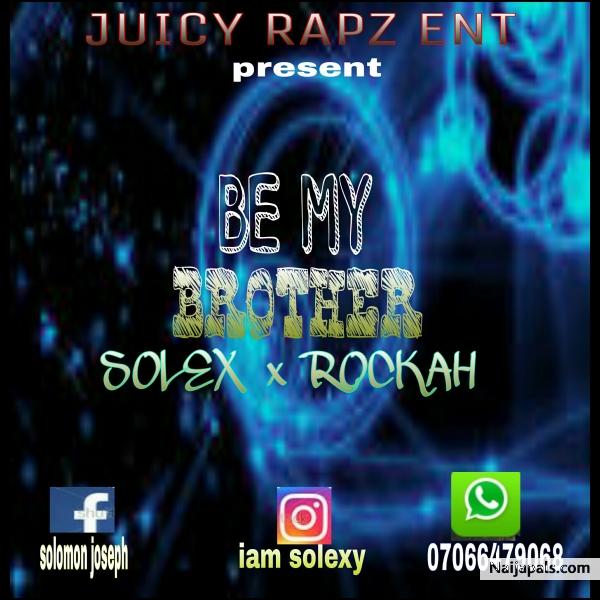 be my brother - Solex ft  Rockah // Nigerian Music Download + Lyrics