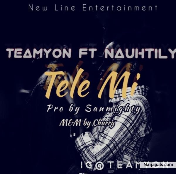 Tele mi - Teamyon ft nauhtily // Nigerian Music Download +