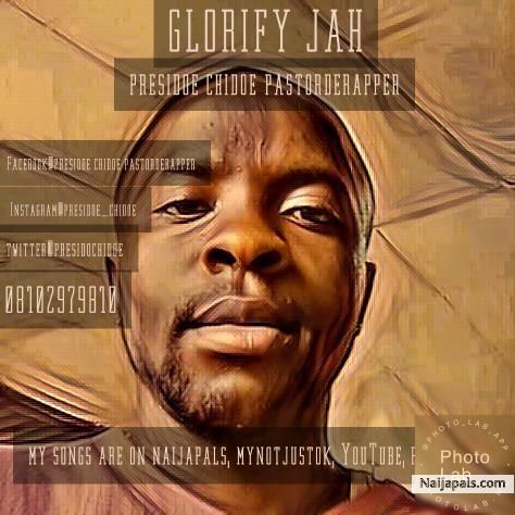 Presidoe chidoe a k a pastor de rapper - GLORIFY JAH   Naija