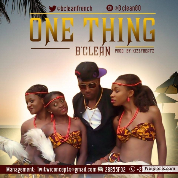 One Thing - B CLEAN @bcleanfrench // Nigerian Music Download + Lyrics