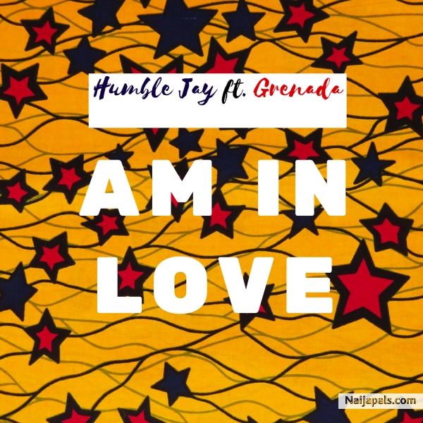 Am In Love Humble Jay Ft Grenada Download Lyrics Beauteous I Am In Love Images Download