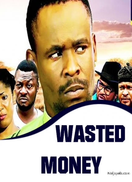 wasted money nigerian movie naijapals