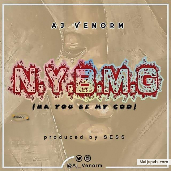 N.Y.B.M.G(Na You Be My God)Produced by Sess)