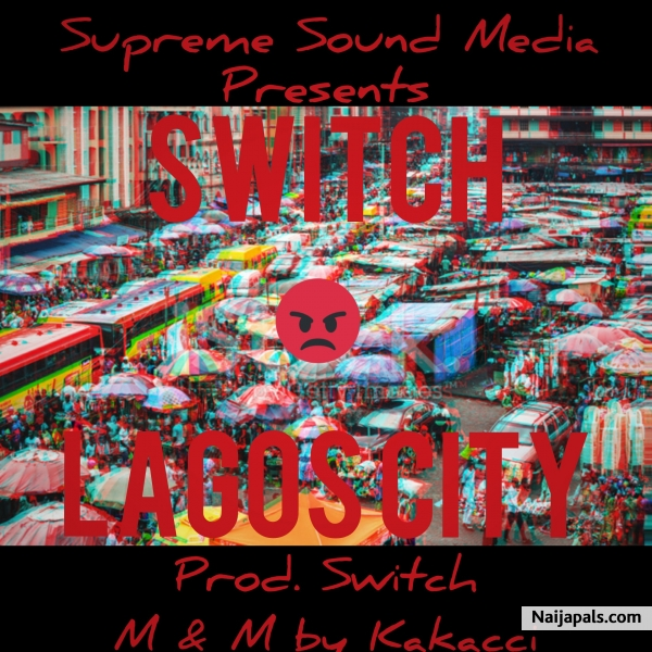 Lagos City (Prod. Switch) -Switch